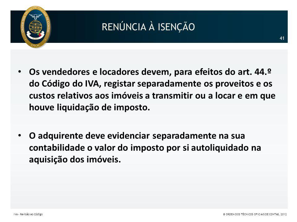 RENÚNCIA À ISENÇÃO • Os vendedores e locadores devem, para efeitos do art. 44.º do Código do IVA, registar separadamente os proveitos e os custos rela