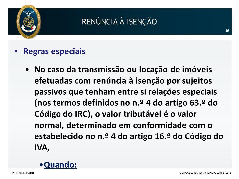 RENÚNCIA À ISENÇÃO • Regras especiais •No caso da transmissão ou locação de imóveis efetuadas com renúncia à isenção por sujeitos passivos que tenham