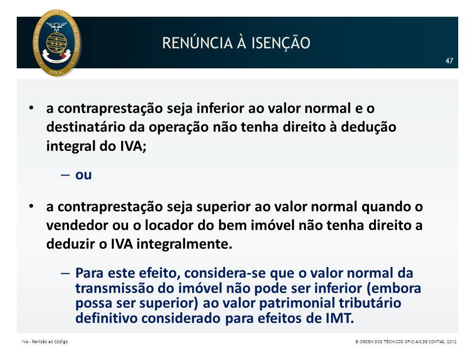 RENÚNCIA À ISENÇÃO • a contraprestação seja inferior ao valor normal e o destinatário da operação não tenha direito à dedução integral do IVA; – ou •