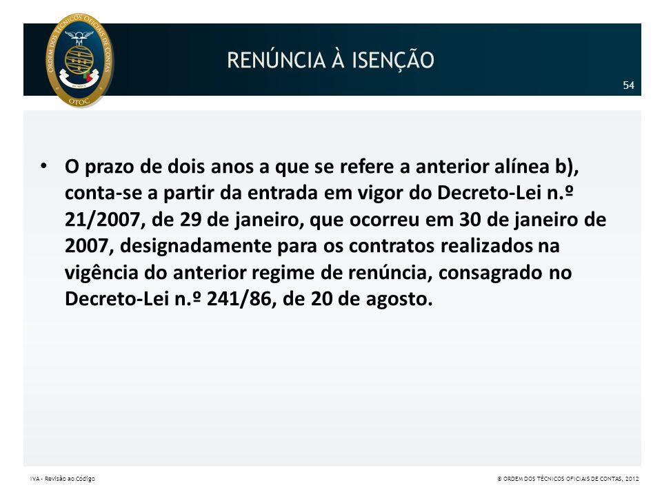 RENÚNCIA À ISENÇÃO • O prazo de dois anos a que se refere a anterior alínea b), conta-se a partir da entrada em vigor do Decreto-Lei n.º 21/2007, de 2