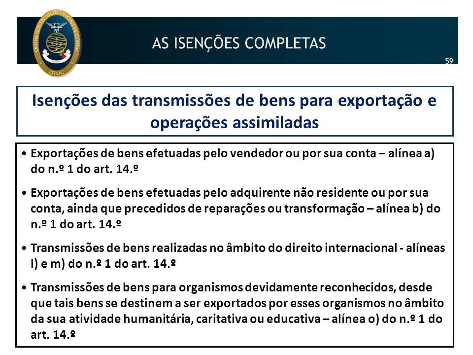 Isenções das transmissões de bens para exportação e operações assimiladas •Exportações de bens efetuadas pelo vendedor ou por sua conta – alínea a) do