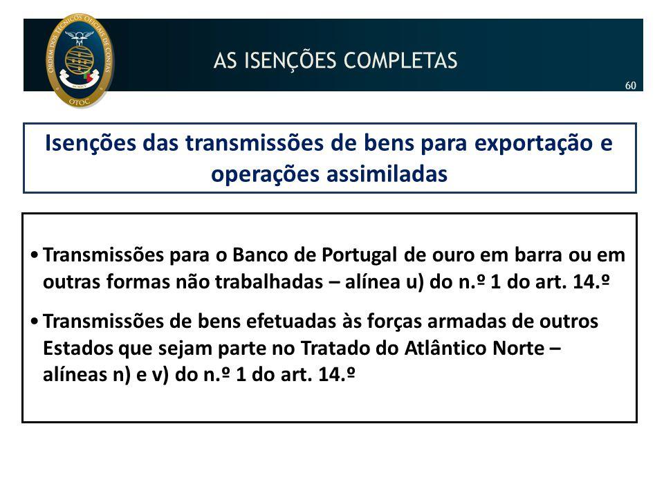 Isenções das transmissões de bens para exportação e operações assimiladas •Transmissões para o Banco de Portugal de ouro em barra ou em outras formas