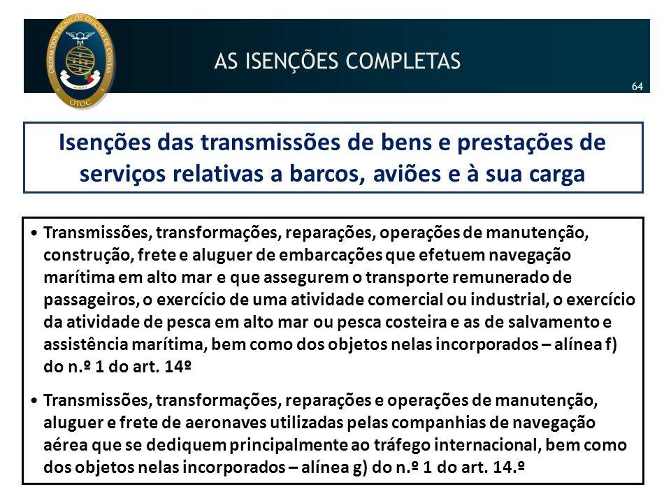 Isenções das transmissões de bens e prestações de serviços relativas a barcos, aviões e à sua carga •Transmissões, transformações, reparações, operaçõ