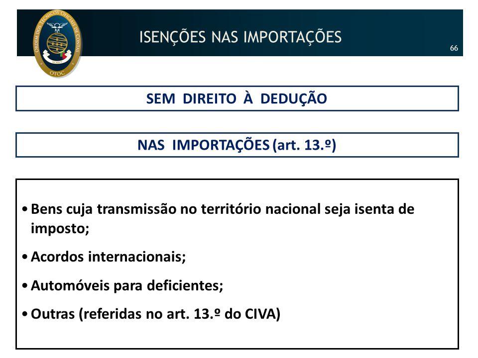SEM DIREITO À DEDUÇÃO NAS IMPORTAÇÕES (art. 13.º) •Bens cuja transmissão no território nacional seja isenta de imposto; •Acordos internacionais; •Auto