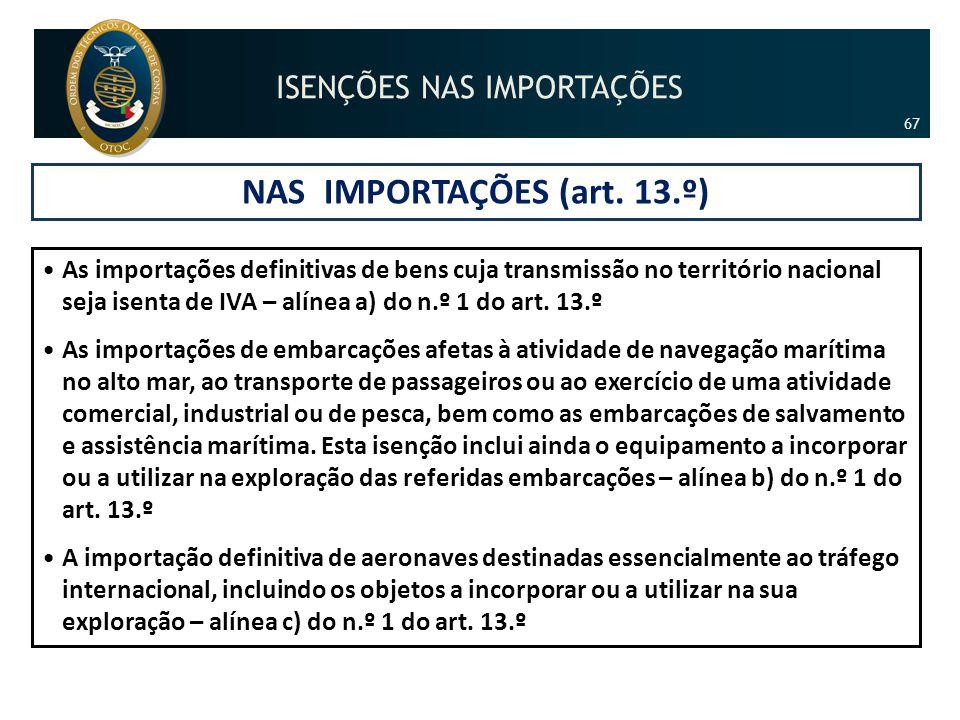 NAS IMPORTAÇÕES (art. 13.º) •As importações definitivas de bens cuja transmissão no território nacional seja isenta de IVA – alínea a) do n.º 1 do art