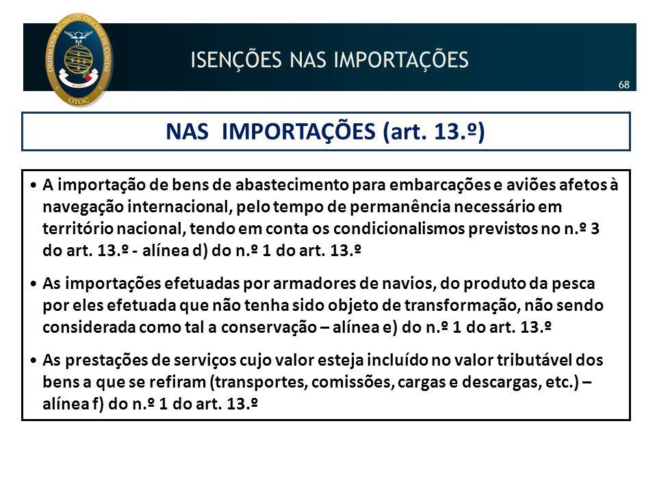 NAS IMPORTAÇÕES (art. 13.º) •A importação de bens de abastecimento para embarcações e aviões afetos à navegação internacional, pelo tempo de permanênc