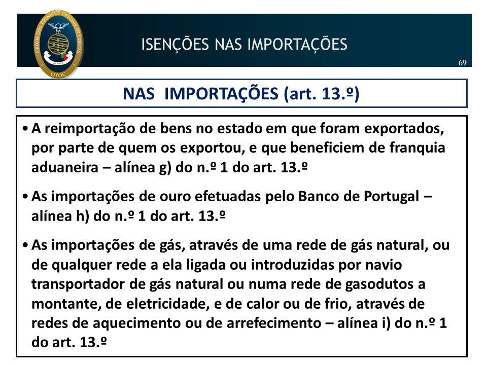 NAS IMPORTAÇÕES (art. 13.º) •A reimportação de bens no estado em que foram exportados, por parte de quem os exportou, e que beneficiem de franquia adu