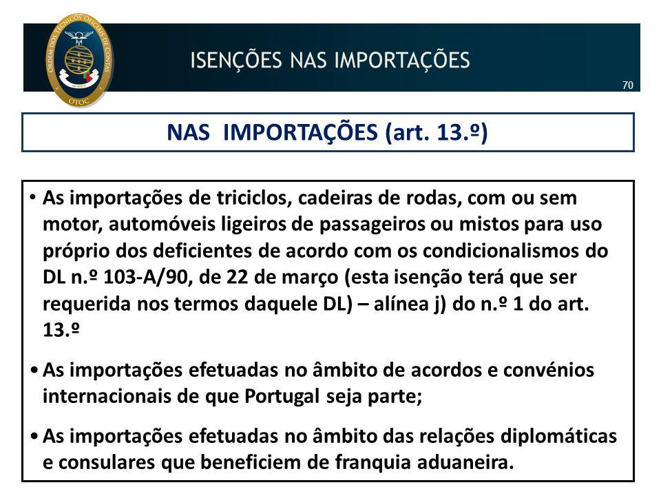 NAS IMPORTAÇÕES (art. 13.º) • As importações de triciclos, cadeiras de rodas, com ou sem motor, automóveis ligeiros de passageiros ou mistos para uso
