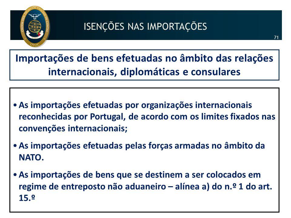 Importações de bens efetuadas no âmbito das relações internacionais, diplomáticas e consulares •As importações efetuadas por organizações internaciona
