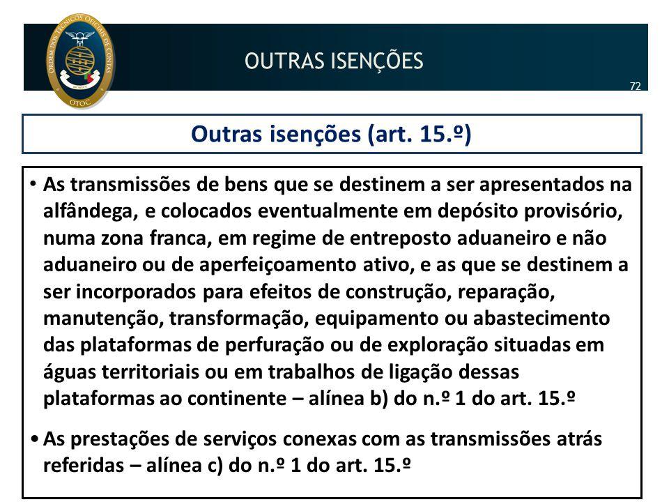 Outras isenções (art. 15.º) • As transmissões de bens que se destinem a ser apresentados na alfândega, e colocados eventualmente em depósito provisóri