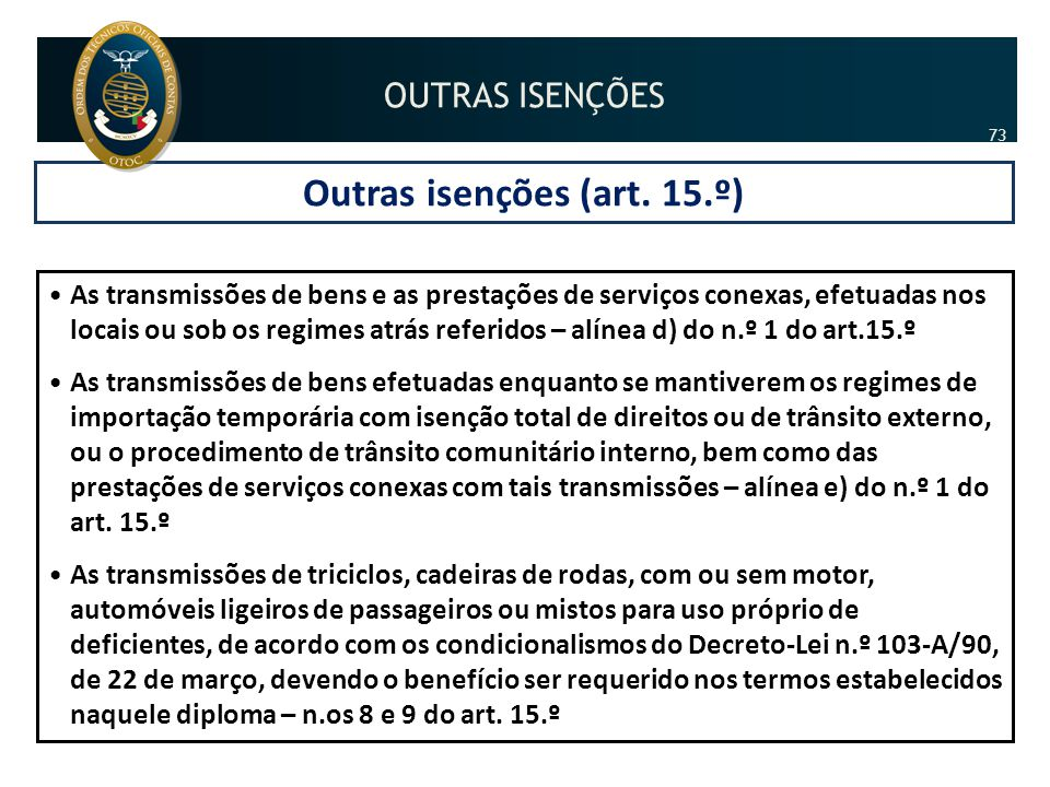 Outras isenções (art. 15.º) •As transmissões de bens e as prestações de serviços conexas, efetuadas nos locais ou sob os regimes atrás referidos – alí