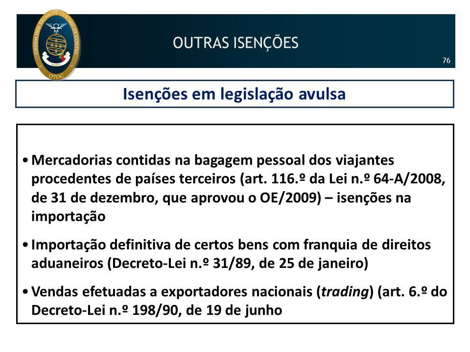 Isenções em legislação avulsa •Mercadorias contidas na bagagem pessoal dos viajantes procedentes de países terceiros (art. 116.º da Lei n.º 64-A/2008,