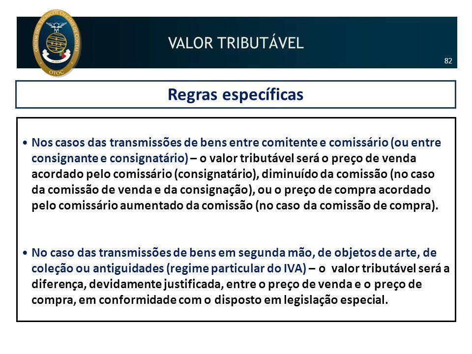 Regras específicas •Nos casos das transmissões de bens entre comitente e comissário (ou entre consignante e consignatário) – o valor tributável será o