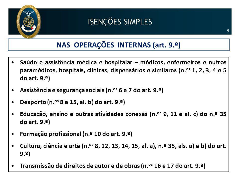 NAS OPERAÇÕES INTERNAS (art. 9.º) •Saúde e assistência médica e hospitalar – médicos, enfermeiros e outros paramédicos, hospitais, clínicas, dispensár