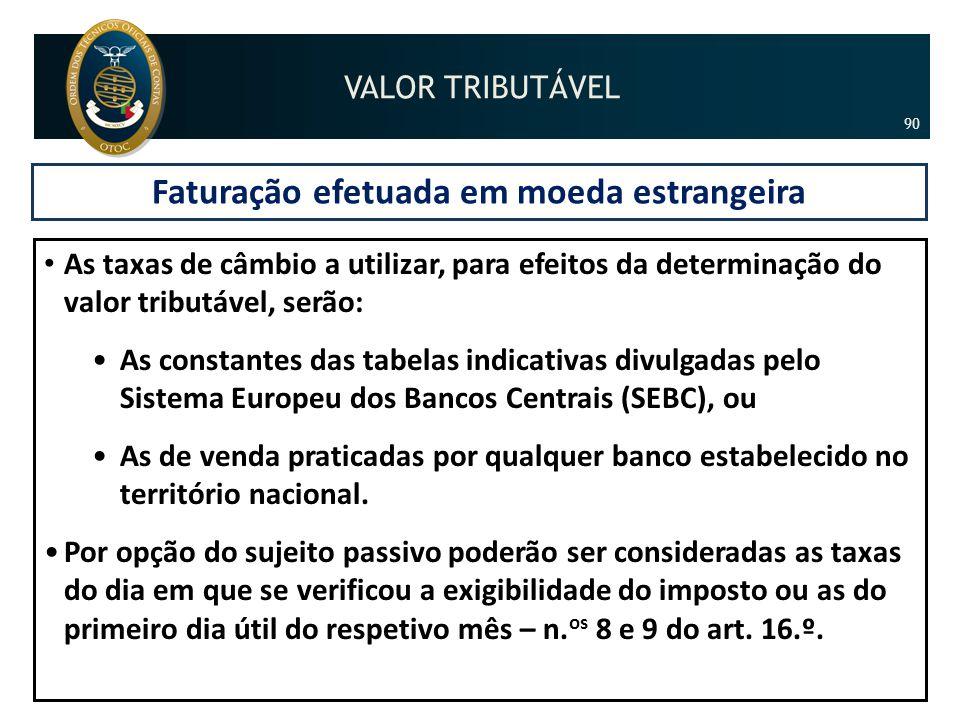 Faturação efetuada em moeda estrangeira • As taxas de câmbio a utilizar, para efeitos da determinação do valor tributável, serão: •As constantes das t