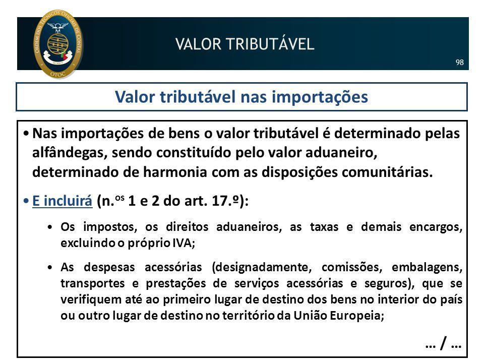 Valor tributável nas importações •Nas importações de bens o valor tributável é determinado pelas alfândegas, sendo constituído pelo valor aduaneiro, d