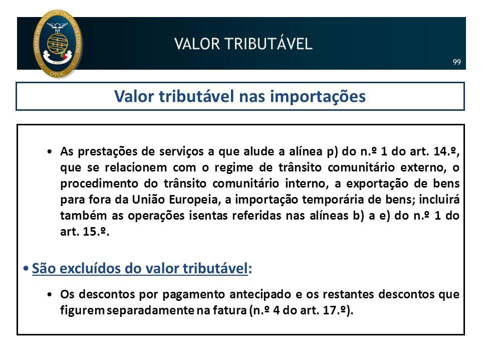 Valor tributável nas importações •As prestações de serviços a que alude a alínea p) do n.º 1 do art. 14.º, que se relacionem com o regime de trânsito