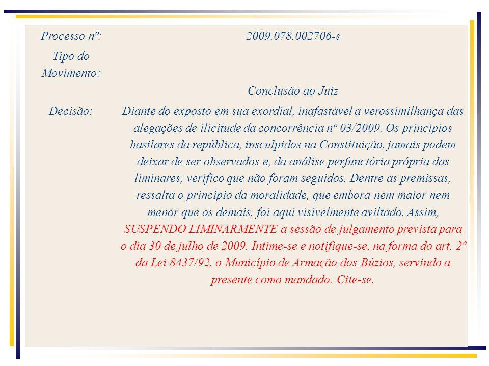 24.03.2010 Processo nº: 2009.078.002706- 8 Tipo do Movimento: Conclusão ao Juiz Decisão:Diante do exposto em sua exordial, inafastável a verossimilhança das alegações de ilicitude da concorrência nº 03/2009.
