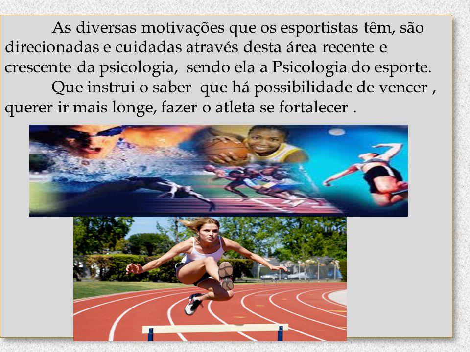 As diversas motivações que os esportistas têm, são direcionadas e cuidadas através desta área recente e crescente da psicologia, sendo ela a Psicologi