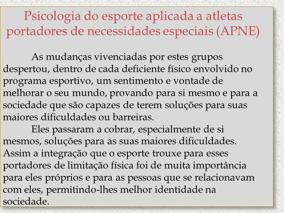 Psicologia do esporte aplicada a atletas portadores de necessidades especiais (APNE) As mudanças vivenciadas por estes grupos despertou, dentro de cad