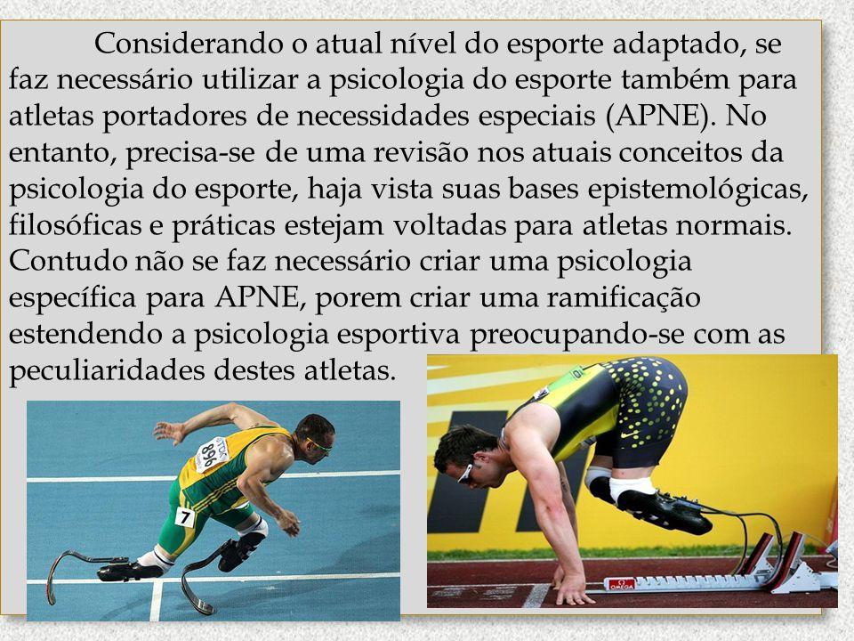 Considerando o atual nível do esporte adaptado, se faz necessário utilizar a psicologia do esporte também para atletas portadores de necessidades espe