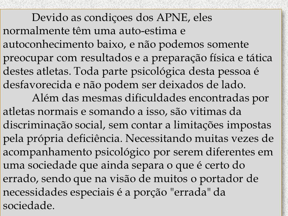 Devido as condiçoes dos APNE, eles normalmente têm uma auto-estima e autoconhecimento baixo, e não podemos somente preocupar com resultados e a prepar