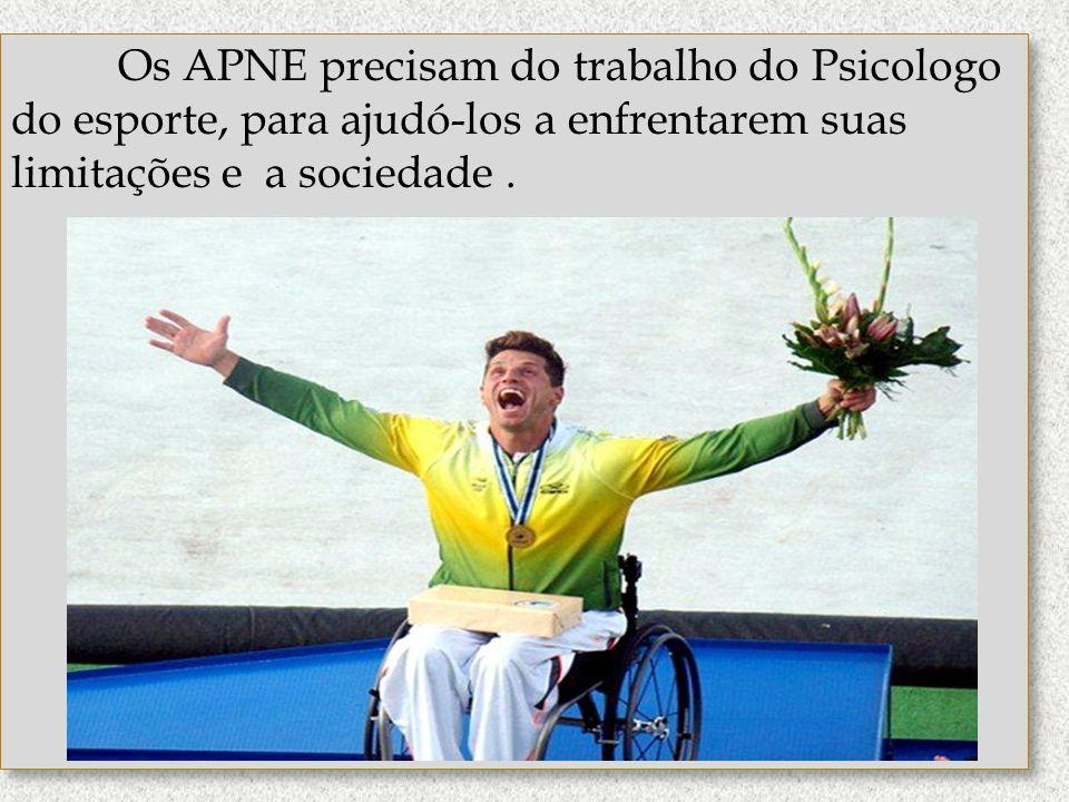 Os APNE precisam do trabalho do Psicologo do esporte, para ajudó-los a enfrentarem suas limitações e a sociedade.