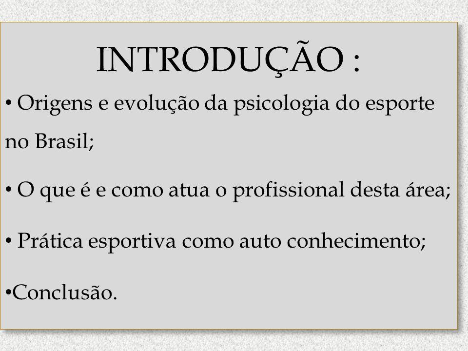 http://www.ub.edu/geocrit/b3w-373.htm INTRODUÇÃO : • Origens e evolução da psicologia do esporte no Brasil; • O que é e como atua o profissional desta