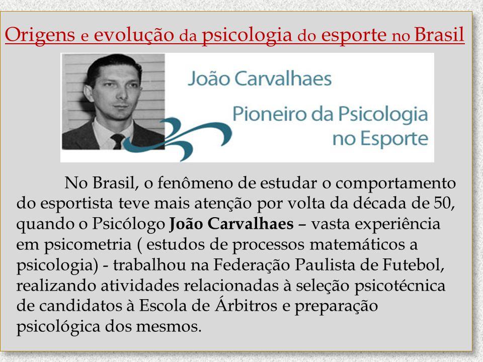 http://www.ub.edu/geocrit/b3w-373.htm Origens e evolução da psicologia do esporte no Brasil No Brasil, o fenômeno de estudar o comportamento do esport