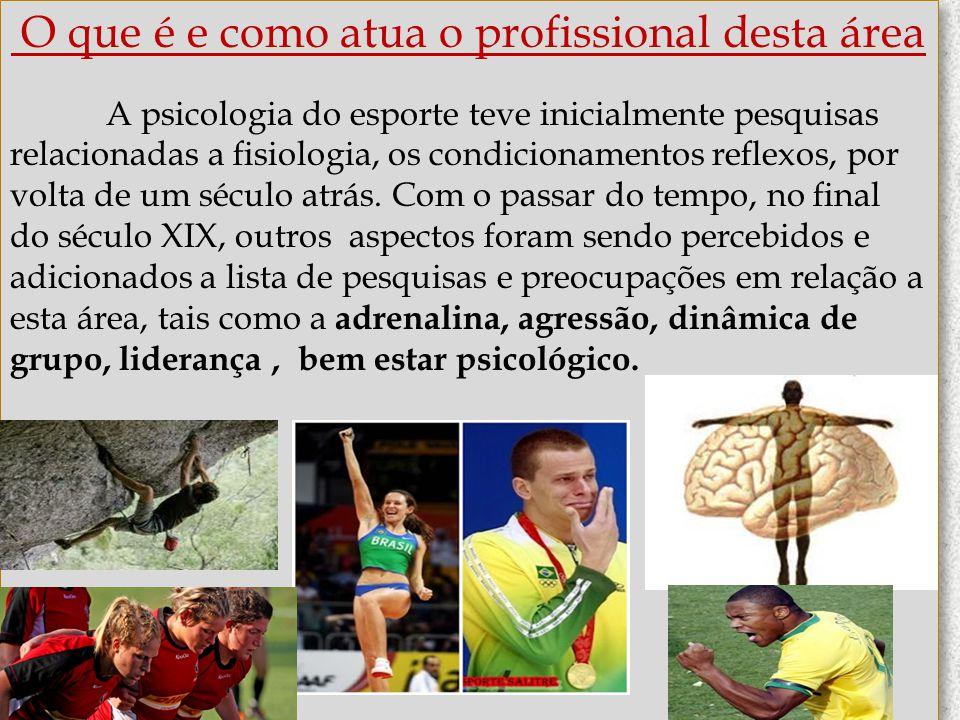http://www.ub.edu/geocrit/b3w-373.htm O que é e como atua o profissional desta área A psicologia do esporte teve inicialmente pesquisas relacionadas a
