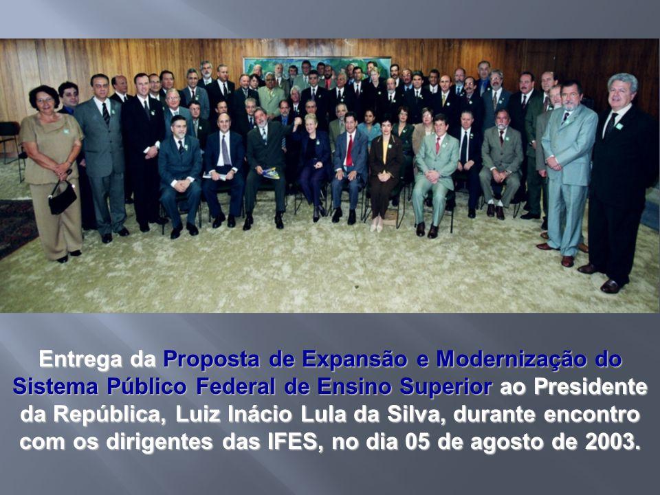 Entrega da Proposta de Expansão e Modernização do Sistema Público Federal de Ensino Superior ao Presidente da República, Luiz Inácio Lula da Silva, du