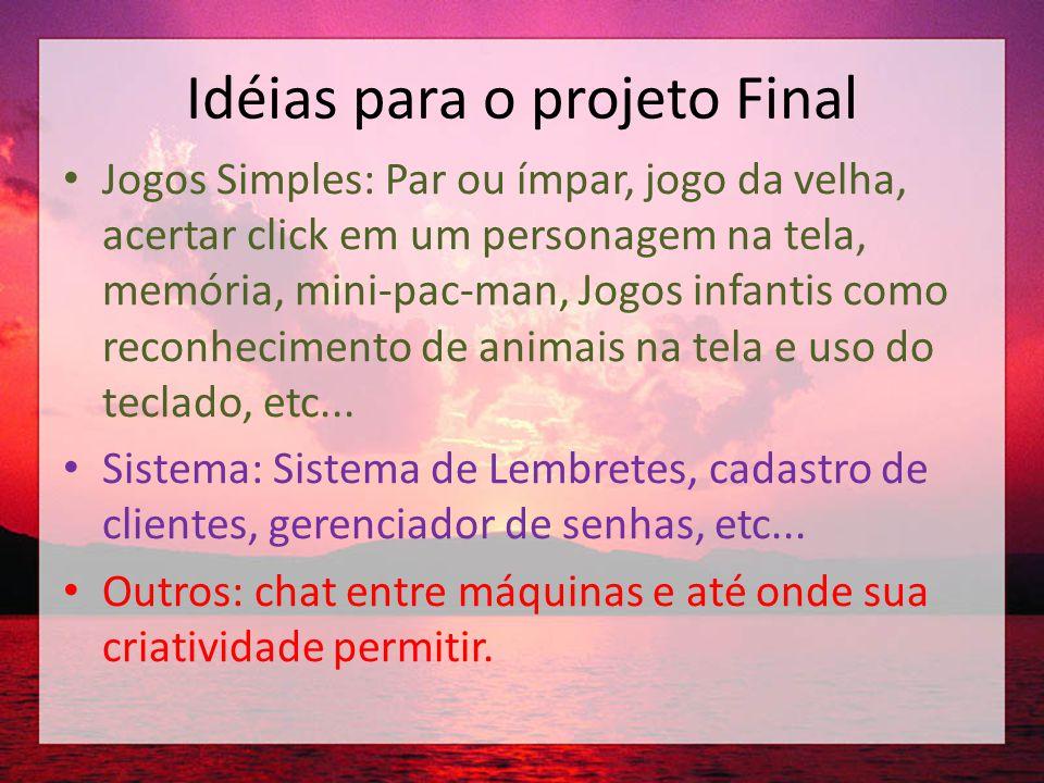 Idéias para o projeto Final • Jogos Simples: Par ou ímpar, jogo da velha, acertar click em um personagem na tela, memória, mini-pac-man, Jogos infanti
