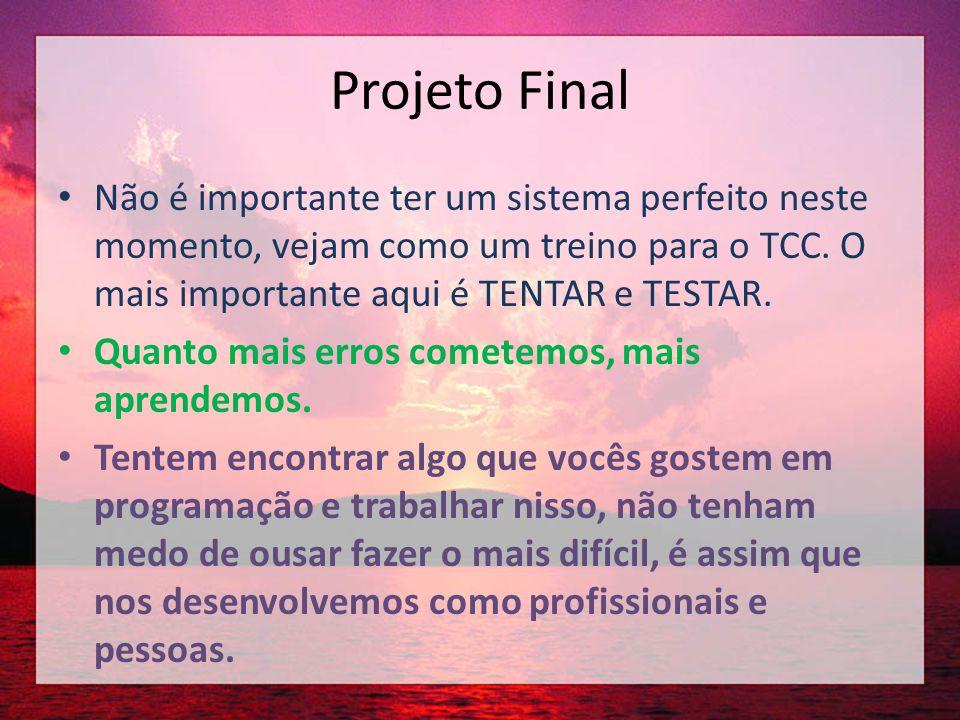 Projeto Final • Não é importante ter um sistema perfeito neste momento, vejam como um treino para o TCC. O mais importante aqui é TENTAR e TESTAR. • Q