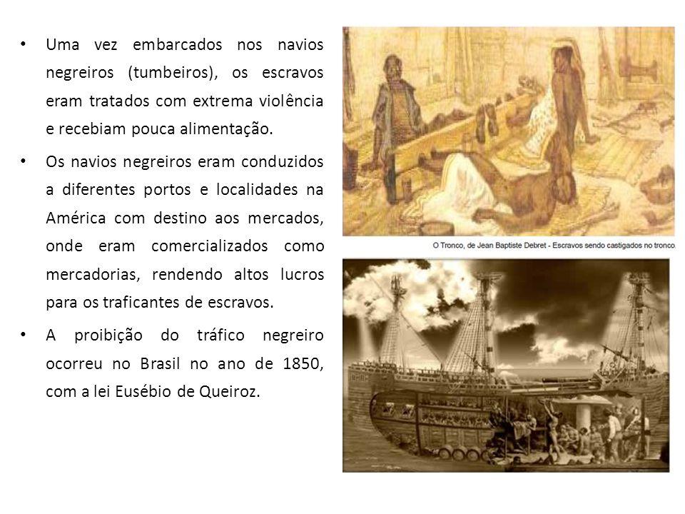 • Uma vez embarcados nos navios negreiros (tumbeiros), os escravos eram tratados com extrema violência e recebiam pouca alimentação. • Os navios negre