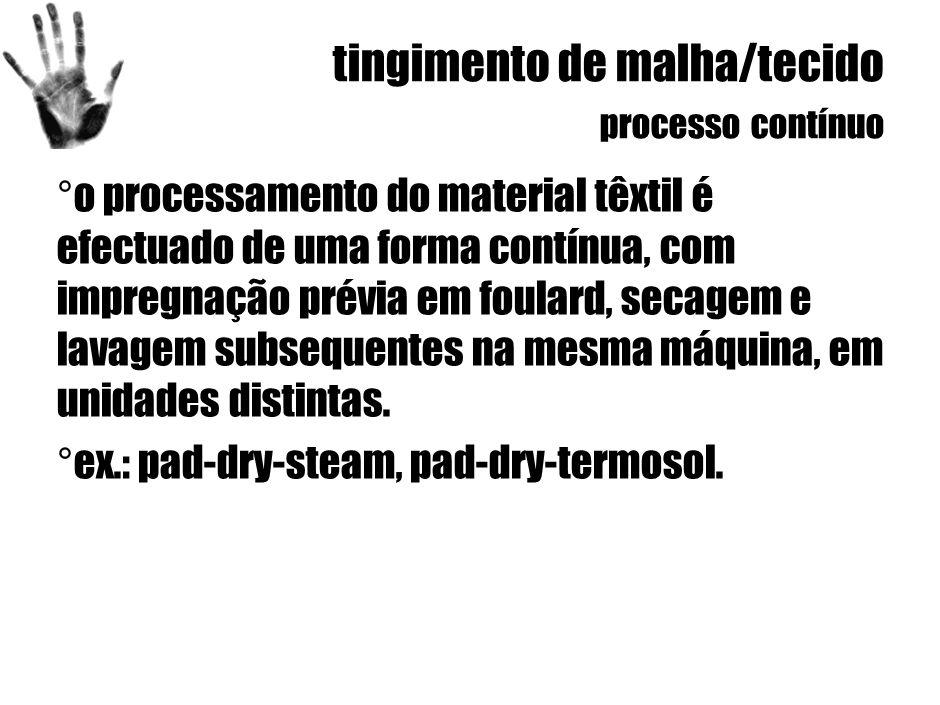 tingimento de malha/tecido processo contínuo ° o processamento do material têxtil é efectuado de uma forma contínua, com impregnação prévia em foulard, secagem e lavagem subsequentes na mesma máquina, em unidades distintas.
