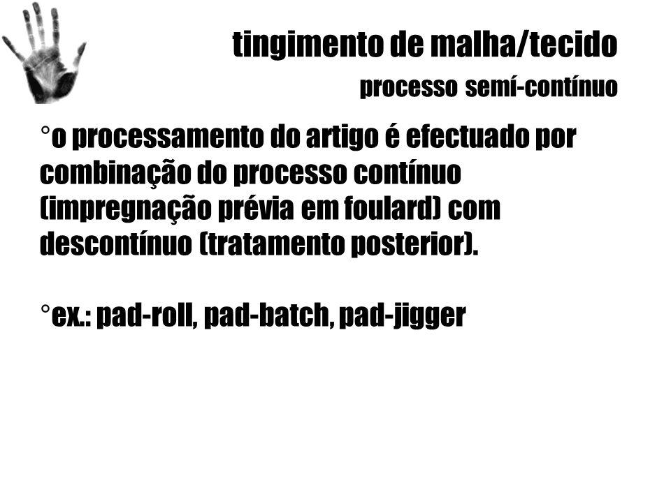 tingimento de malha/tecido processo semí-contínuo ° o processamento do artigo é efectuado por combinação do processo contínuo (impregnação prévia em foulard) com descontínuo (tratamento posterior).