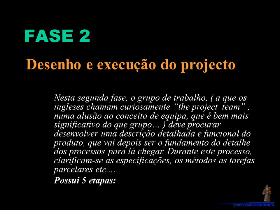 """Desenho e execução do projecto Nesta segunda fase, o grupo de trabalho, ( a que os ingleses chamam curiosamente """"the project team"""", numa alusão ao con"""