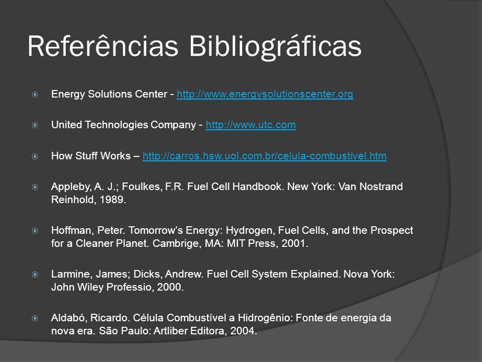Referências Bibliográficas  Energy Solutions Center - http://www.energysolutionscenter.org  United Technologies Company - http://www.utc.com  How Stuff Works – http://carros.hsw.uol.com.br/celula-combustivel.htm  Appleby, A.