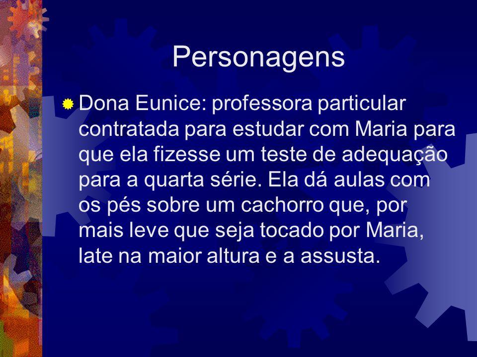 Personagens  Dona Eunice: professora particular contratada para estudar com Maria para que ela fizesse um teste de adequação para a quarta série.