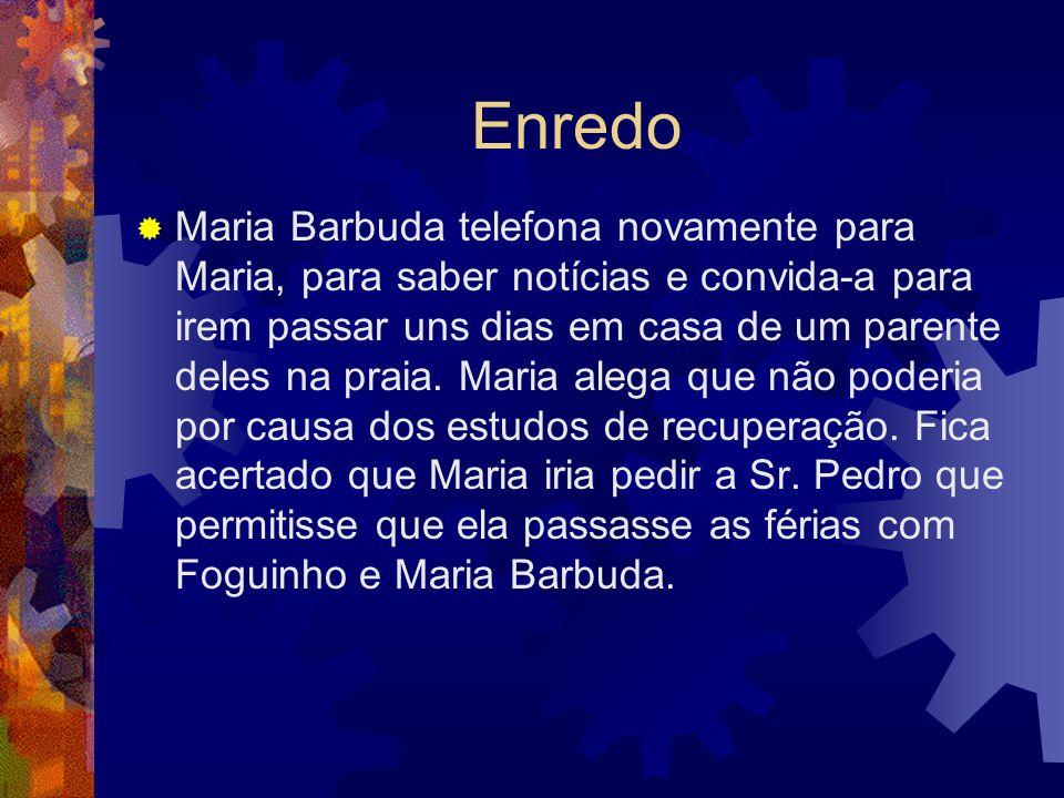 Enredo  Maria Barbuda telefona novamente para Maria, para saber notícias e convida-a para irem passar uns dias em casa de um parente deles na praia.