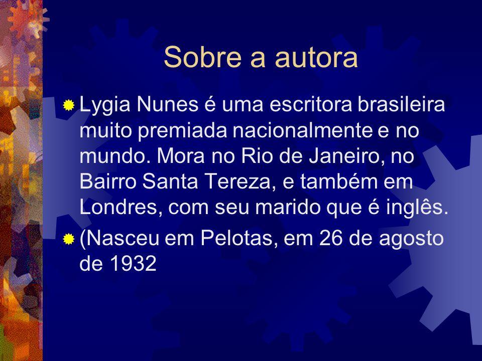 Sobre a autora  Lygia Nunes é uma escritora brasileira muito premiada nacionalmente e no mundo. Mora no Rio de Janeiro, no Bairro Santa Tereza, e tam