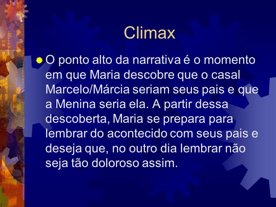 Climax  O ponto alto da narrativa é o momento em que Maria descobre que o casal Marcelo/Márcia seriam seus pais e que a Menina seria ela. A partir de