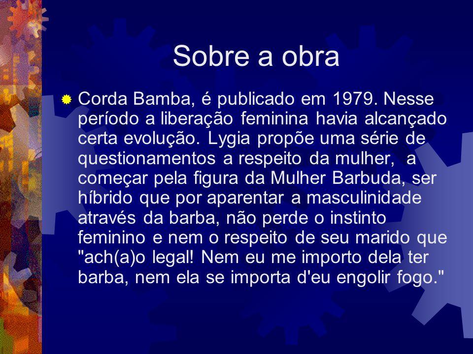 Sobre a obra  Corda Bamba, é publicado em 1979. Nesse período a liberação feminina havia alcançado certa evolução. Lygia propõe uma série de question