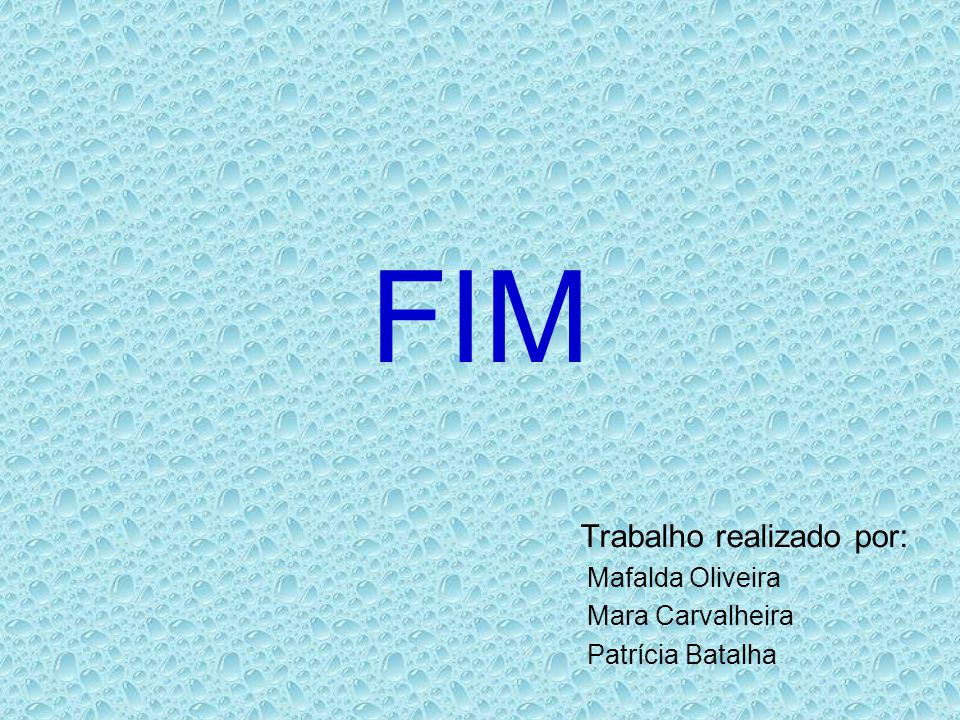 FIM Trabalho realizado por: Mafalda Oliveira Mara Carvalheira Patrícia Batalha