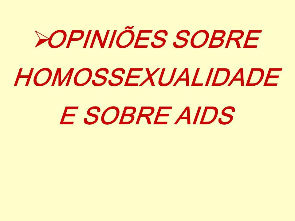  OPINIÕES SOBRE HOMOSSEXUALIDADE E SOBRE AIDS