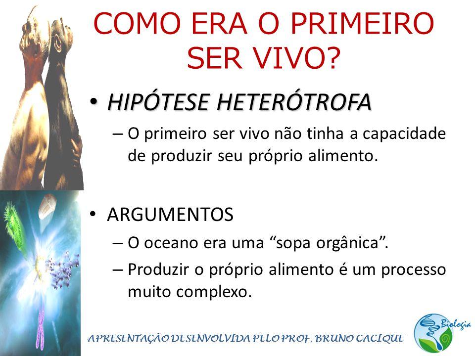 COMO ERA O PRIMEIRO SER VIVO? • HIPÓTESE HETERÓTROFA – O primeiro ser vivo não tinha a capacidade de produzir seu próprio alimento. • ARGUMENTOS – O o