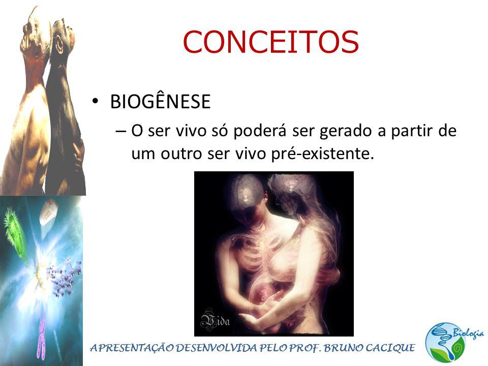 CONCEITOS • BIOGÊNESE – O ser vivo só poderá ser gerado a partir de um outro ser vivo pré-existente. APRESENTAÇÃO DESENVOLVIDA PELO PROF. BRUNO CACIQU