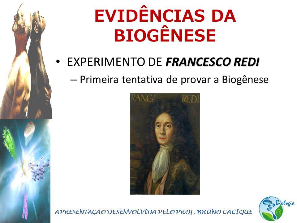EVIDÊNCIAS DA BIOGÊNESE FRANCESCO REDI • EXPERIMENTO DE FRANCESCO REDI – Primeira tentativa de provar a Biogênese APRESENTAÇÃO DESENVOLVIDA PELO PROF.