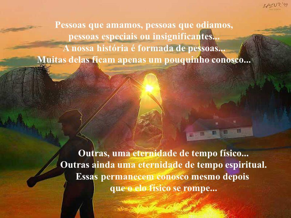 Pessoas que amamos, pessoas que odiamos, pessoas especiais ou insignificantes...