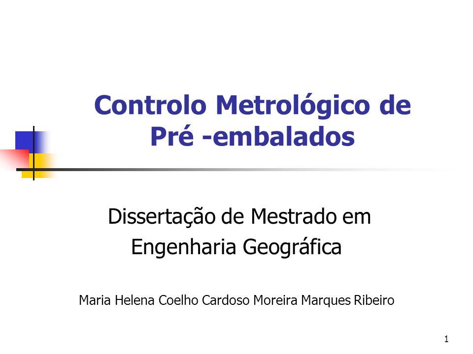 1 Controlo Metrológico de Pré -embalados Dissertação de Mestrado em Engenharia Geográfica Maria Helena Coelho Cardoso Moreira Marques Ribeiro